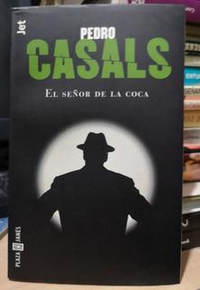 El Señor De La Coca Pedro Casals / Plaza & Janés Jet