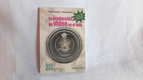 La Produccion De Video En El Aula Espinosa / Abbate Colihue
