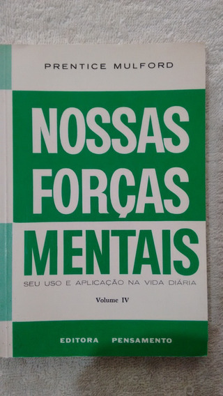 Nossas Forças Mentais Vol. 4 - Prentice Mulford