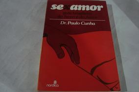 Livro Sexamor Guia Brasileiro Sexo E Amor / Dr Paulo Cunha