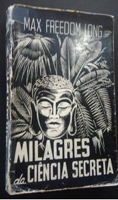 Milagres Da Ciência Secreta - Max Freedom Long - Livro