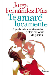 Te Amaré Locamente De Jorge Fernández Díaz - Planeta