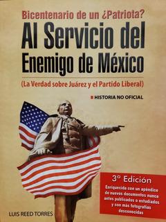 Al Servicio Del Enemigo De México - Luis Reed Torres