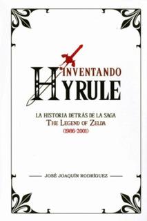 Inventando Hyrule: La Historia Detrás De La Saga The Legend