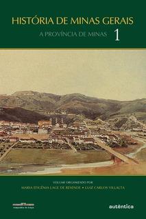 História De Minas Gerais - A Província De Minas - Vol. 1