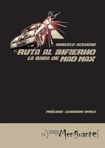 Ruta Al Infierno, El Cine De Mad Max. Marcelo Acevedo