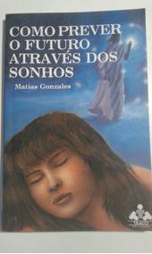 Livro Como Prever O Futuro Atraves Dos Sonhos Traco Matias G