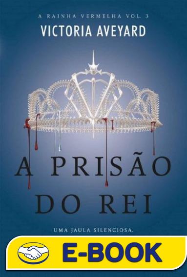 A Prisão Do Rei - A Rainha Vermelha Vol 03 - Victoria Aveya