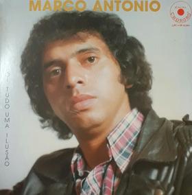 Lp Marco Antonio - Foi Tudo Uma Ilusão ( Discos Chororó)