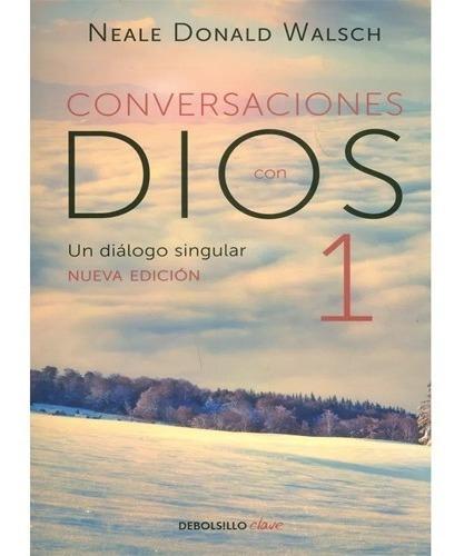 Conversaciones Con Dios 1 Neale Donald Walsch · Debolsillo