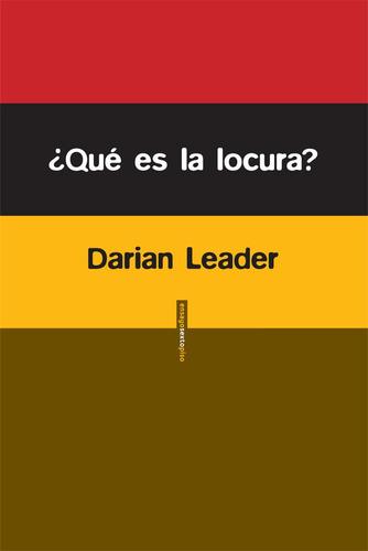 Imagen 1 de 3 de Qué Es La Locura?, Darian Leader, Ed. Sexto Piso