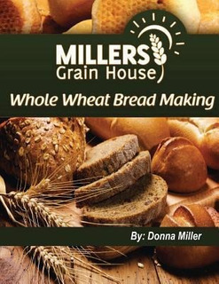 Whole Wheat Bread Making - Donna L Miller (paperback)