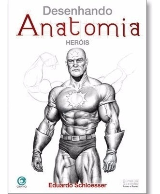 Livro Desenhando Anatomia Eduardo Schloesser * Herois *