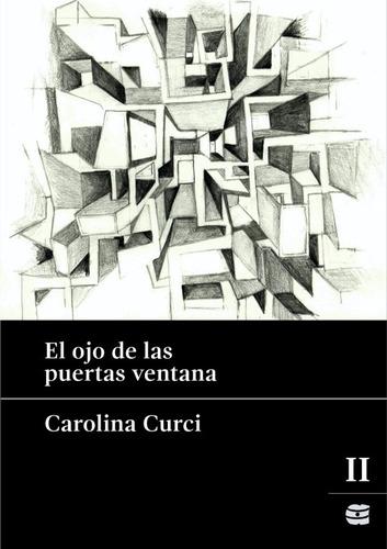 Libro  El Ojo De Las Puertas Ventana  De Carolina Curci