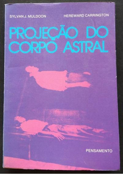 Projeção Do Corpo Astral - Sylvan J Muldoon E Hereward C