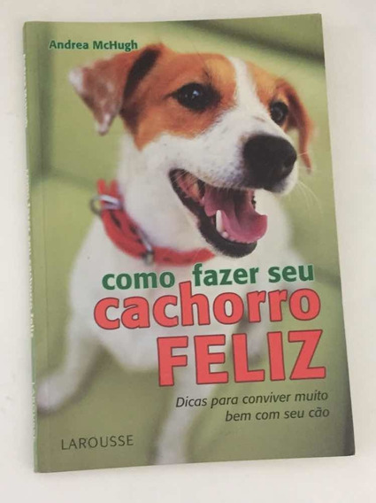 Livro Como Fazer Seu Cachorro Feliz
