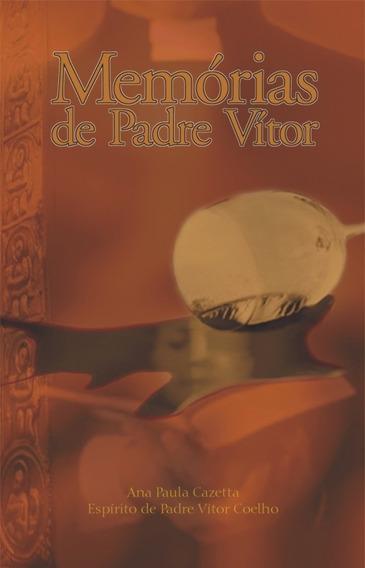 Memórias De Padre Vítor Ana Paula Cazetta 1ª Ed. Psicografia
