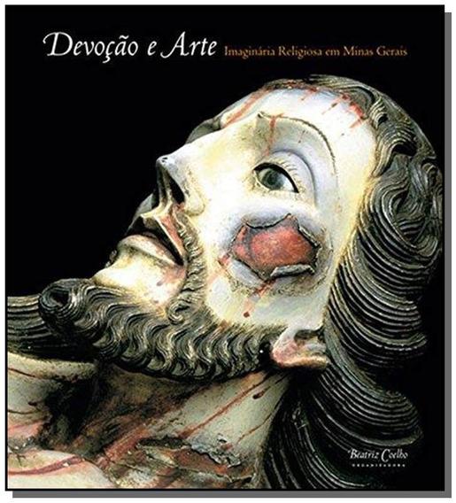 Devoção E Arte: Imaginária Religiosa Em Minas Gerais
