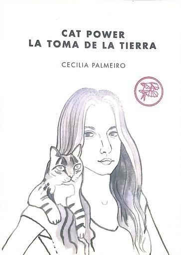 Cat Power. La Toma De La Tierra - Cecilia Palmeiro