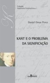 Livro Kant E O Problema Da Significação Perez Daniel Omar