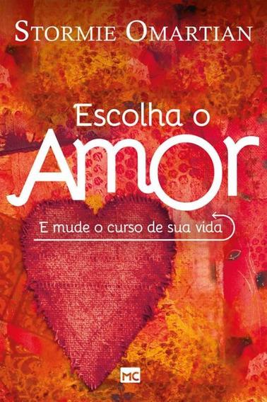 Escolha O Amor E Mude O Curso De Sua Vida