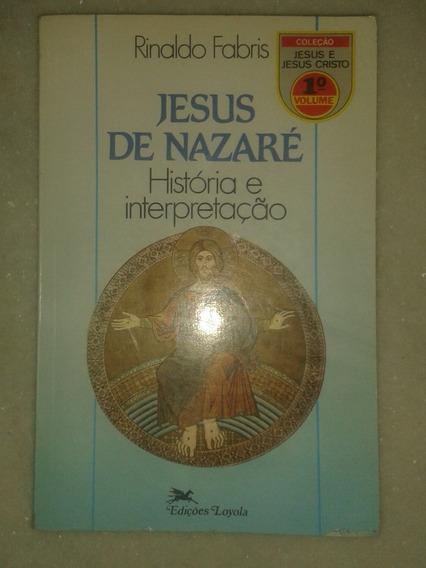 Jesus De Nazaré - História E Interpretação - Rinaldo Fabris