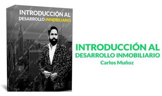 Introducción Al Desarrollo Inmobiliario Carlos Muñoz Curso