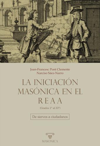 La Iniciación Masónica En El Reaa (grados 1º Al 33º) - Jo...