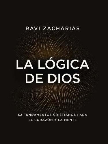 La Lógica De Dios - Ravi Zacharias