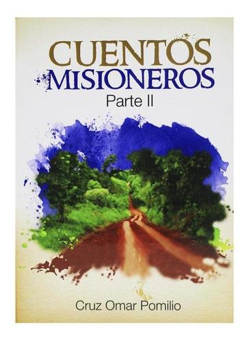 Cuentos Misioneros Parte 2 - Cruz Omar Pomilio