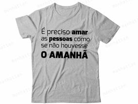 Camiseta Cinza É Preciso Amar As Pessoas Como Se Não 413