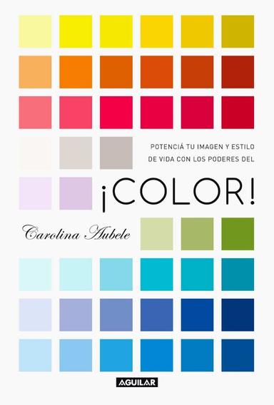 Color - Carolina Aubele Potenciá Tu Imagen Y Estilo De Vida