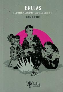 Brujas. La Potencia Indómita De Las Mujeres - Mona Chollet