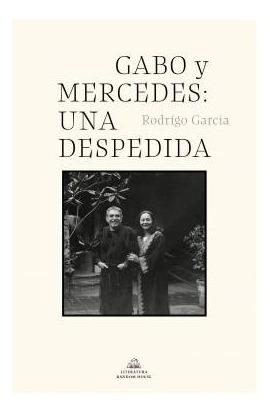 Libro Gabo Y Mercedes : Una Despedida - Rodrigo Garcia