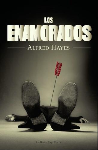 Los Enamorados - Alfred Hayes - La Bestia Equilátera - Lu Re