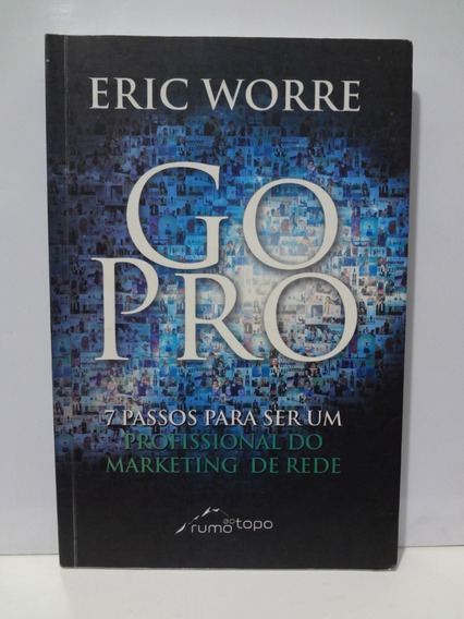 Go Pro 7 Passos Para Ser Profissional Marketing Eric Worre