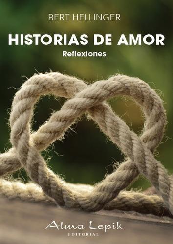 Bert Hellinger - Historias De Amor - Editorial Alma Lepik