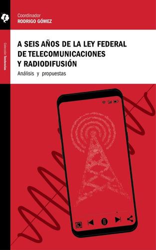 Libro A Seis Años De La Ley Federal De Telecomunicaciones