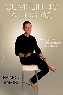 Cumplir 40 A Los 60 - Raimon Samso - Libro Nuevo + Envio Dia