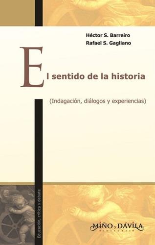 El Sentido De La Historia. Héctor Barreiro, Rafael Gagliano