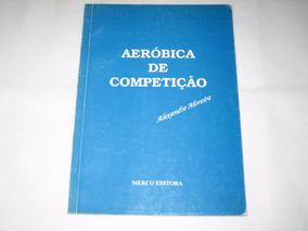 Aeróbica De Competição - Alexandre Moreira - 1995 - Merco Ed