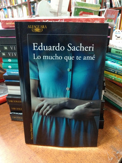 Lo Mucho Que Te Amé Eduardo Sacheri Alfaguara Nuevo *