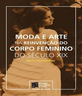 Moda E Arte Na Reinvencao Do Corpo Feminino Do Seculo Xix -