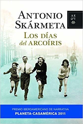 Los Dias Del Arcoiris. Antonio Skarmeta