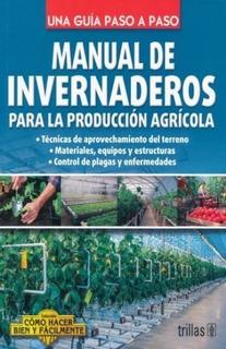 Manual De Invernaderos Para La Producción Agrícola Trillas