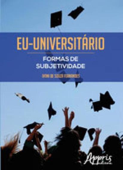 Eu-universitario - Formas De Subjetividade