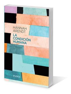 La Condición Humana De Hannah Arendt - Paidós