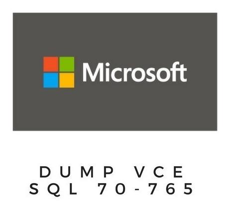 Microsoft 70-765 Sql Dump Vce