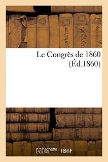 Le Congr�s De 1860 : Imp De Pfeffer Et Puky