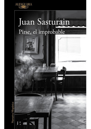 Pirse El Improbable. Juan Sasturain. Alfaguara